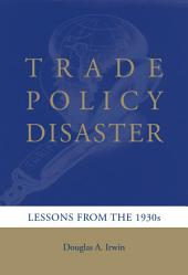 Trade Policy Disaster: Lessons from the 1930s