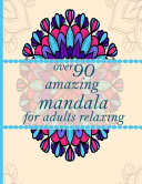 Over 90 Amazing Mandala for Adults Relaxing