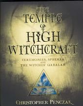 The Temple of High Witchcraft: Ceremonies, Spheres, and the Witches' Qabalah