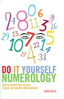Do It Yourself Numerology   How to Unlock the Secrets of Your Personality with Numbers PDF