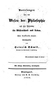 Vorlesungen über das Wesen der Philosophie und ihre Bedeutung für Wissenschaft und Leben: für denkende Leser ...