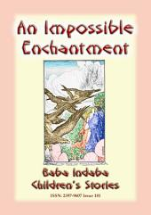 AN IMPOSSIBLE ENCHANTMENT - A Fairy Tale: Baba Indaba Children's Stories - Issue 181