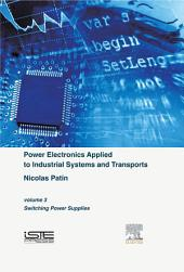 Power Electronics Applied to Industrial Systems and Transports, Volume 3: Switching Power Supplies
