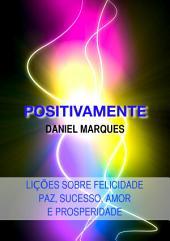 Positivamente: Lições sobre Felicidade, Paz, Sucesso, Amor e Prosperidade