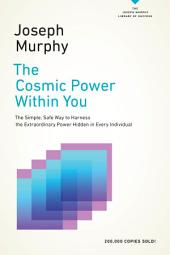 The Cosmic Power Within You: The Simple, Safe Way to Harness the Extraordinary Power Hidden in Every Individual