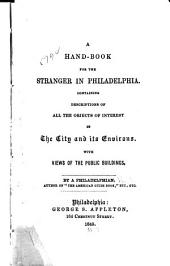 A Hand-book for the Stranger in Philadelphia: Containing Descriptions of All the Objects of Interest in the City and Its Environs; with Views of the Public Buildings