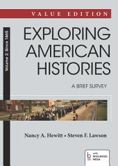 Exploring American Histories: A Brief Survey, Value Edition, Volume II, Since 1865: A Brief Survey: Since 1865, Volume 2