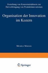 Organisation der Innovation im Konzern: Gestaltung von Konzernstrukturen zur Hervorbringung von Produktinnovationen