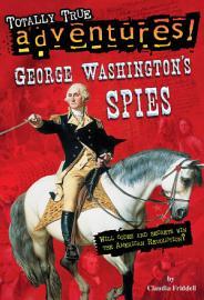 George Washington S Spies  Totally True Adventures