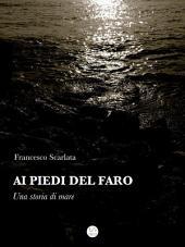 Ai piedi del faro - Una storia di mare
