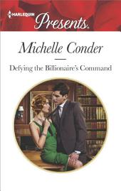Defying the Billionaire's Command: A Billionaire Romance