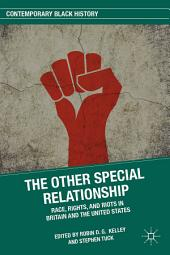 The Other Special Relationship: Race, Rights, and Riots in Britain and the United States