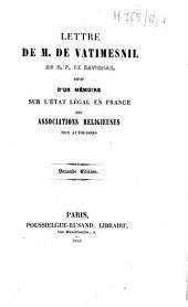 Lettre de M. de Vatimesnil au R. P. de Ravignan: suivie d'un mémoire sur l'état légal en France des associations religieuses non autorisées