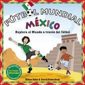Futbol Mundial Mexico: Explora el mundo a traves del futbol