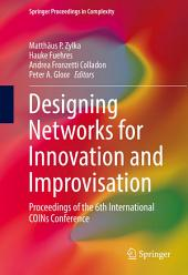 Designing Networks for Innovation and Improvisation: Proceedings of the 6th International COINs Conference