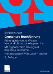 Grundkurs Buchführung: Prüfungsrelevantes Wissen verständlich und praxisgerecht - Mit ergänzendem Übungsteil kostenlos im Internet, Ausgabe 3