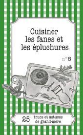 Cuisiner les fanes et épluchures: 25 trucs et astuces de grand-mère
