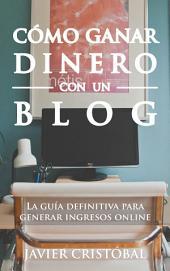 Cómo ganar dinero con un blog: La guía definitiva para generar ingresos online