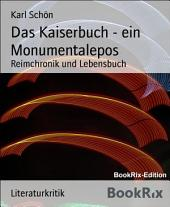 Das Kaiserbuch - ein Monumentalepos: Reimchronik und Lebensbuch