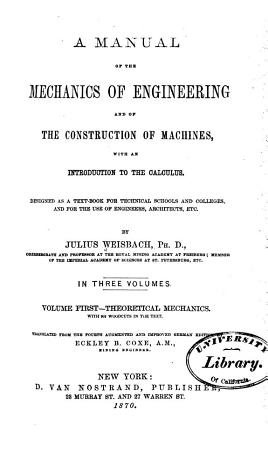 Mechanics of Engineering and of Machinery  Theoretical mechanics     tr  from the 4th augm  and improved German ed  by Eckley B  Coxe  1870 PDF