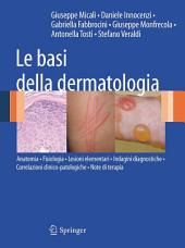 Le basi della dermatologia: Anatomia • Fisiologia • Lesioni elementari • Indagini diagnostiche •Correlazioni clinico-patologiche • Note di terapia