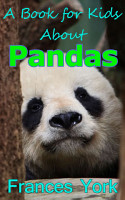 A Book For Kids About Pandas  The Giant Panda Bear PDF