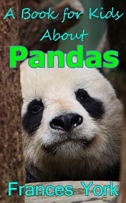 A Book For Kids About Pandas  The Giant Panda Bear