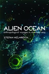 Alien Ocean: Anthropological Voyages in Microbial Seas