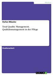 Total Quality Management  Qualit  tsmanagement in der Pflege PDF