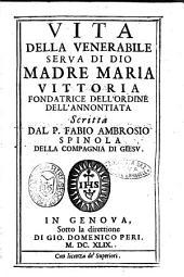 Vita della venerabile serua di Dio Madre Maria Vittoria, fondatrice dell'ordine dell'Annontiata. Scritta dal p. Fabio Ambrosio Spinola della Compagnia di Giesu