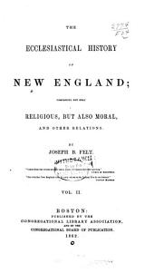 The Ecclesiastical History of New England: Volume 2