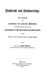 Pachtrecht und Pachtverträge: Ein Handbuch des preussischen und sächsischen Pachtrechts mit kritischen Erörterungen über die gesammten Pachtrechtsverhältnisse und dem Entwurf zu einem Pachtvertrag über ein größeres Landgut