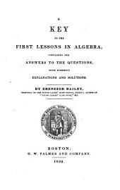 A Key to the First Lessons in Algebra: Containing the Answers to the Questions, with Numerous Explanations and Solutions