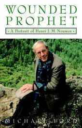 Wounded Prophet: A Portrait of Henri J.M. Nouwen