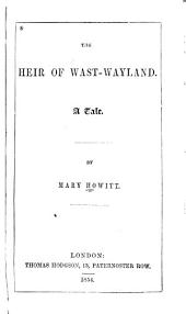 The heir of Wast-Wayland: a tale