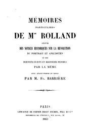 Mémoires particuliers de Mme Rolland [!] suivis des notices historiques sur la révolution: du portrait et anecdotes et des derniers écrits et dernières pensées