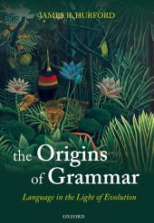 The Origins of Grammar: Language in the Light of Evolution II