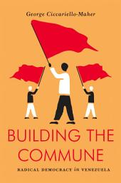 Building the Commune: Radical Democracy in Venezuela
