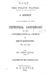 The Pulpit Tested: A Sermon Delivered at the Centennial Anniversary of the Congregational Church in Great Barrington, Dec. 23, 1843