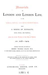 Memorials of London and London Life, in the XIII., XIV. and XV. Centuries ... from the Early Archives of the City of London. 1276-1419. Select., Transl. A. Ed