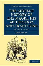 The Ancient History of the Maori, His Mythology and Traditions