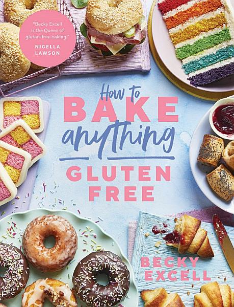 Download How to Bake Anything Gluten Free  From Sunday Times Bestselling Author  Book