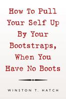 How to Pull Your Self up by Your Bootstraps  When You Have No Boots PDF