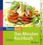 Trennkost - Das Minuten-Kochbuch: Über 140 Rezepte von 5 bis 60 Minuten