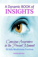 A Dynamic Book of Insights: Conscious Awareness of the Present Moment