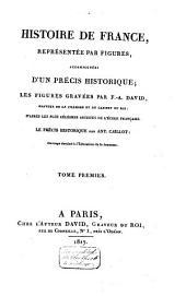 Histoire de France, représentée par figures, accompagnées d'un précis historique: Volume1
