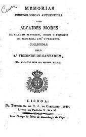 Memorias chronologicas authenticas dos alcaides mores da villa de Santarem: desde o principio da monarquia ate' o prezente