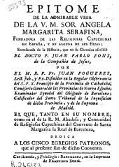 Epitome de la admirable vida de la V. M. Sor Angela Margarita Serafina fundadora de las religiosas capuchinas ...: entresacada de la Historia, que en su Chronica escribió ... Juan Pablo Fons, de la Compañia de Jesus