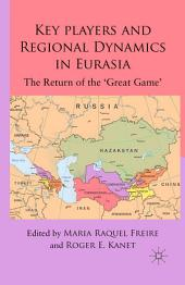 Key Players and Regional Dynamics in Eurasia: The Return of the 'Great Game'