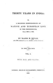 Thirty Years in India: Or, a Soldier's Reminiscences of Native and European Life in the Presidencies, from 1808 to 1838 : with Map and Plates ; in Two Volumes, Volume 1